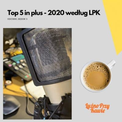 #65 Top 5 in plus – 2020 według LPK (S03E15)