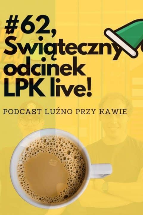 #63 Świąteczny Live! z #LPK