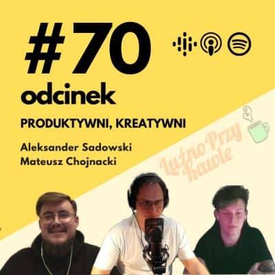#70 – Goście #LPK – Mateusz Chojnacki i Aleksander Sadowski.