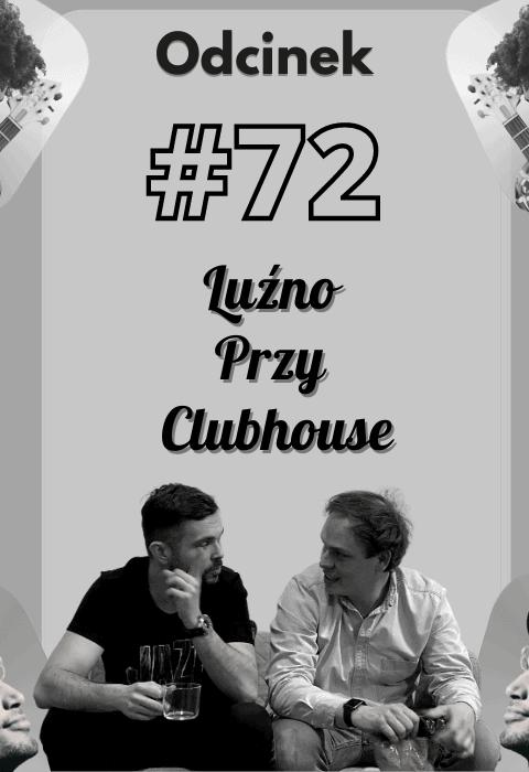 #72 – Luźno przy Clubhouse.