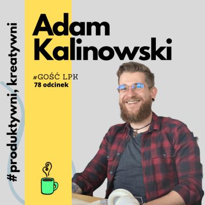 """#78 – Adam Kalinowski: """"Róbcie rzeczy"""""""