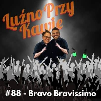 #88 – Bravo, Bravissimo!