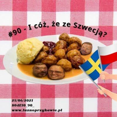 #90 – I cóż, że ze Szwecją?