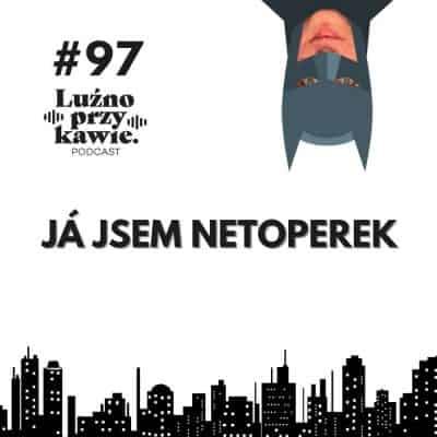 #97 – JÁ JSEM NETOPEREK