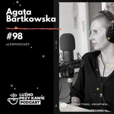 #98 – Produktywni, Kreatywni – Agata Bartkowska